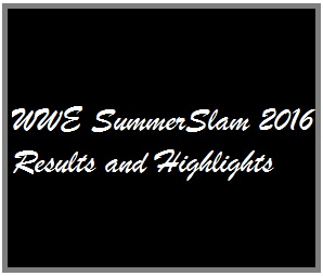 WWE SummerSlam 2016 Results and Highlights