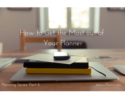 How to Get the Most out of Your Planner - alaiawilliams.com