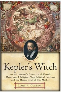 Kepler's Witch: An Astronomer's Discovery of Cosmic Order Amid Religious War, Political Intrigue