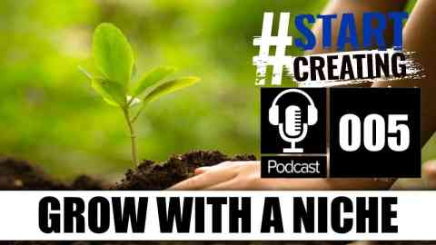 GROW ON YOUTUBE WITH A NICHE - #STARTCREATINGPODCAST EP 005