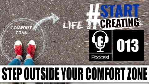 Step Outside Your Comfort Zone - How To Learn New Life Skills #STARTCREATINGPODCAST (ep 013) 1
