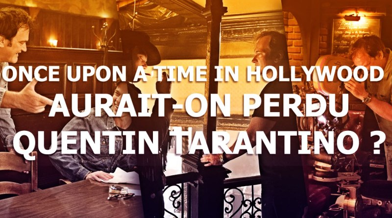 Once Upon a Time... in Hollywood : Aurait-on perdu Quentin Tarantino ?