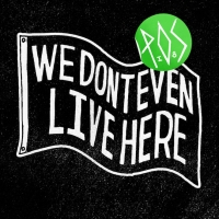 P.O.S: We Don't Even Live Here