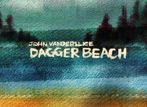 John Vanderslice: Dagger Beach