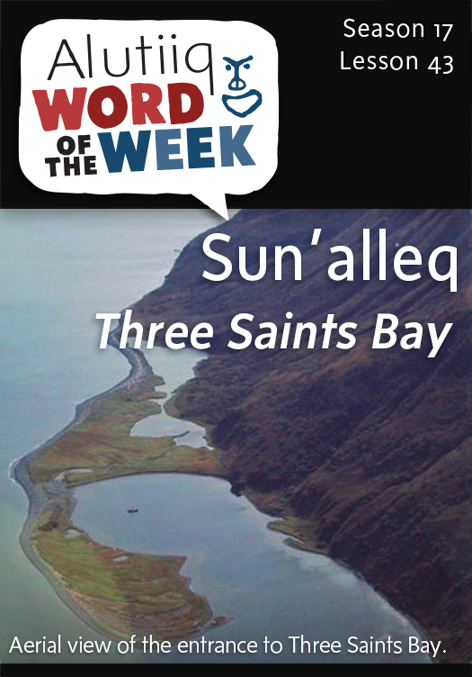 Three Saints Bay-Alutiiq Word of the Week-April 19