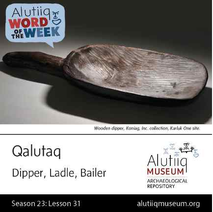 Dipper/Ladle/Bailer-Alutiiq Word of the Week-January 24th