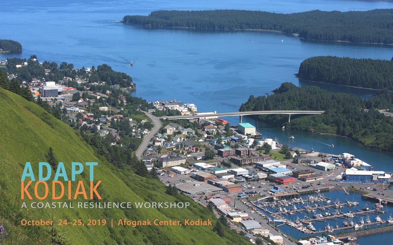 Adapt Kodiak - a coastal resilience workshop - October 24-25 2019 - Afognak Center Kodiak