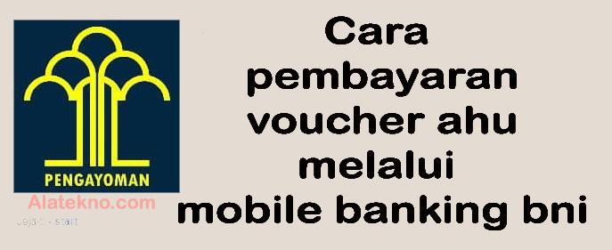 cara pembayaran voucher ahu melalui mobile banking bni