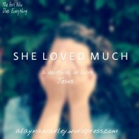 She Loved Much - A Devotional on Loving Jesus