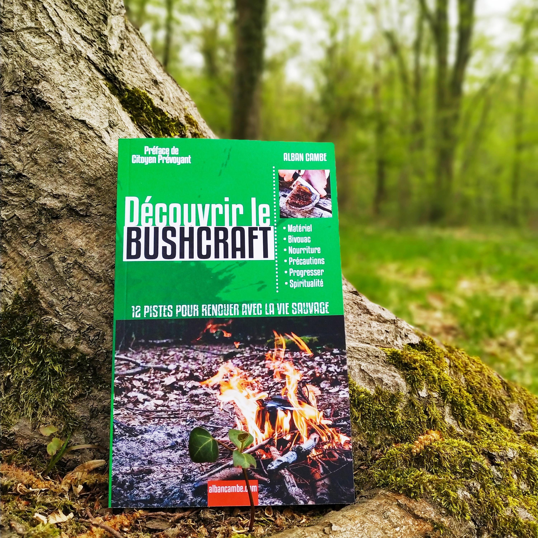 Découvrir le Bushcraft : 12 pistes pour renouer avec la vie sauvage