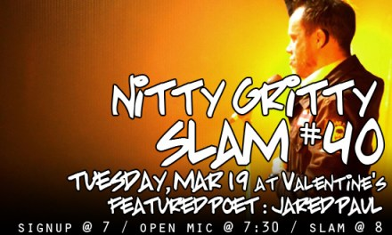 Nitty Gritty Slam #40 Featuring Jared Paul – March 19, 2013