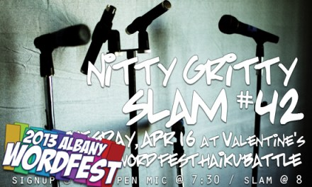 2013 Albany Word Fest – Tuesday, April 16 – Nitty Gritty Slam #42 Haiku Battle