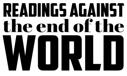 "Sign-up for ""Readings Against the End of the World"" Now Open!"