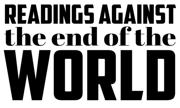 """Sign-up for """"Readings Against the End of the World"""" Now Open!"""