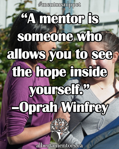 A Mentor is Someone Who Allows You To See The Hope Inside Yourself