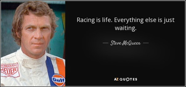 racing-is-life-everything-else-is-just-waiting-steve-mcqueen