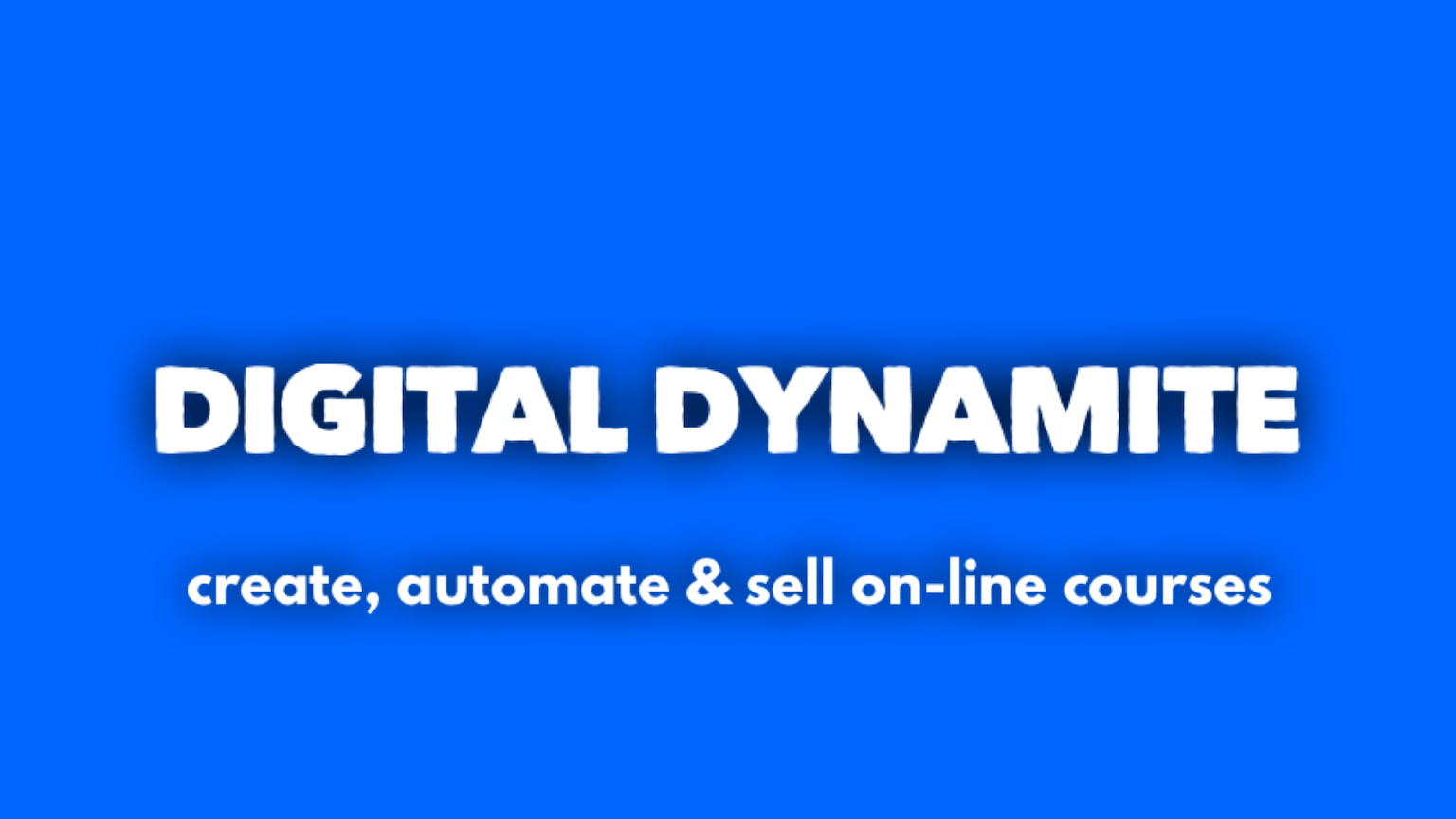 Digital Dynamite: create, automate & sell online courses