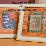 Mixed Media Art with UmWow and Hazel & Ruby