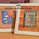 Mixed Media Art with UmWow and Hazel & Ruby