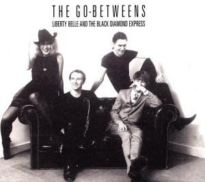 Liberty Belle and the Black Diamond Express The Go-Betweens