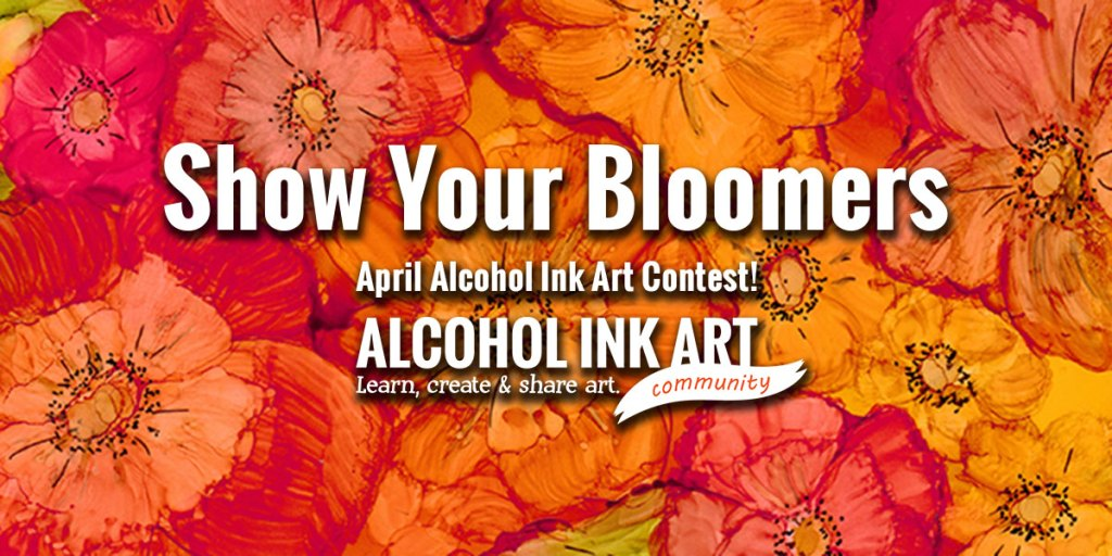 Show Your Bloomers, Alcohol Ink Art Contest
