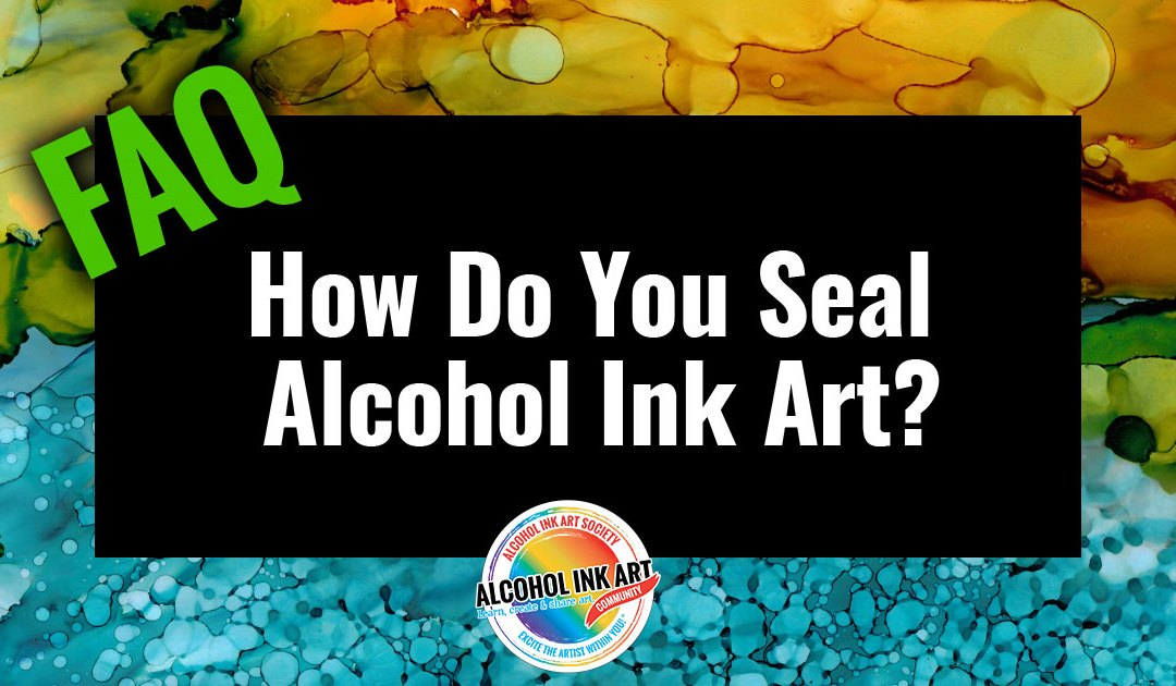 How Do You Seal Alcohol Ink Art?
