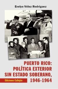 [LIBRO] Puerto Rico: política exterior sin estado soberano, 1946-1964