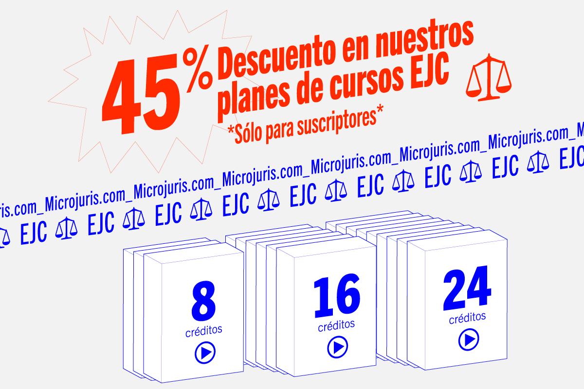 45% DESCUENTO EN PLANES DE CURSOS EJC ¡Sólo Para Suscriptores De Microjuris!