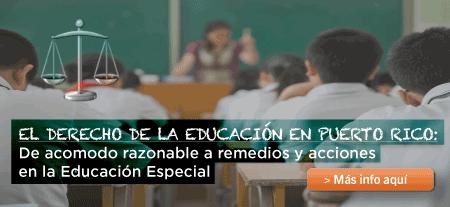 El derecho a la educación en Puerto Rico: De acomodo razonable a remedios y acciones en la educación especial