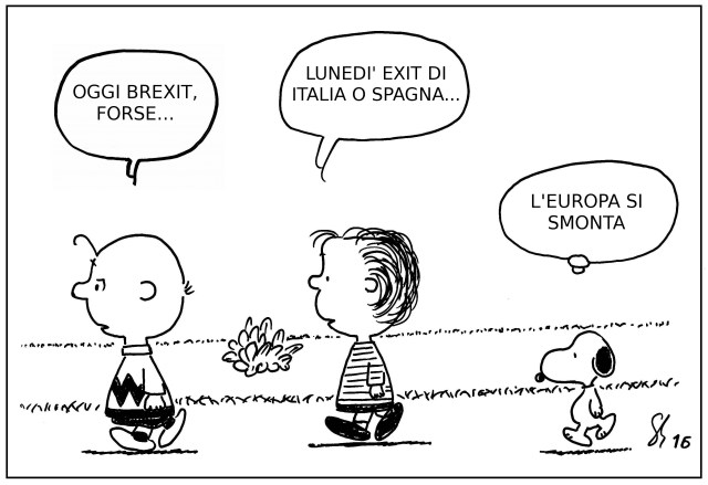 Picture Credit: Peanuts Reloaded || Perhaps today Brexit; Monday an exit from Italy or Spain; [then] Europe dismantles