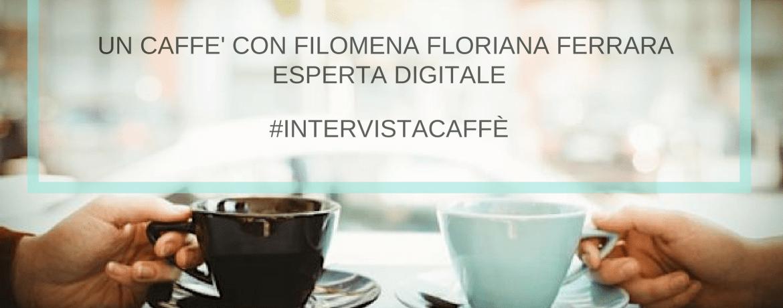 #IntervistaCaffè con Filomena Floriana Ferrara