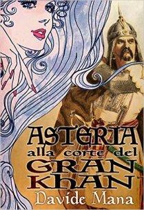 Asteria alla corte del Gran Khan (http://amzn.to/2aa5K8K). Uno sword and sorcery con un pizzico di weird, in uno scenario storico di grande impatto.