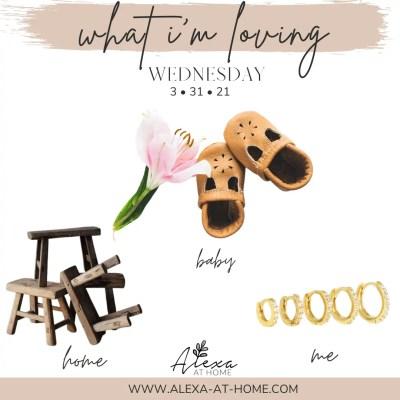 What I'm Loving Wednesday – 3.31.21