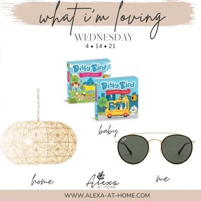What I'm Loving Wednesday – 4.14.21