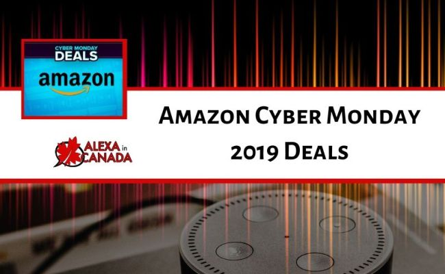 Amazon Cyber Monday 2019 Deals Alexa In Canada