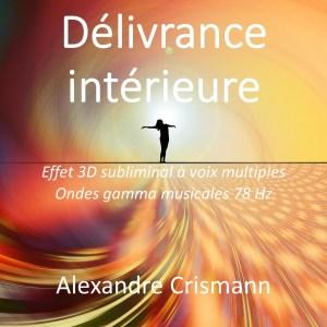 Délivrance intérieure: Audio MP3 - Méditation effet 3D subliminal - Son binaural ondes gamma pour se libérer du passé