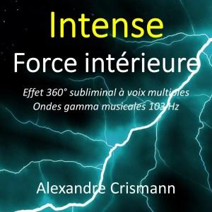 Intense force intérieure : Audio MP3 - Méditation effet 360° subliminal - Son binaural ondes gamma