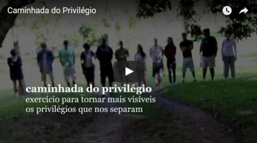 caminhada do privilégio, vídeo.