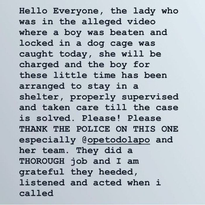 OAP Dotun reveals that the woman filmed flogging a boy and locking him in a dog cage has been found and arrested