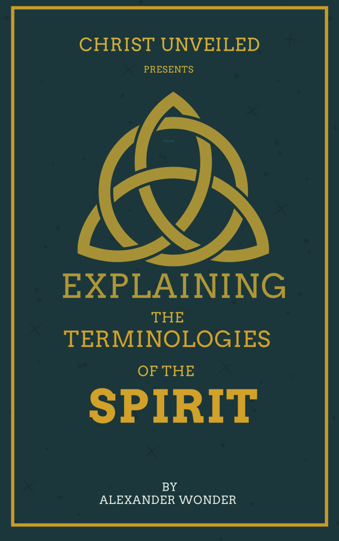 Christ Unveiled presents Explaining The Terminologies Of The Spirit by Alexander Wonder