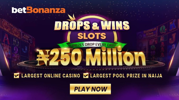 Win a Share of N250 Million - betBonaza Drops & Wins Promo