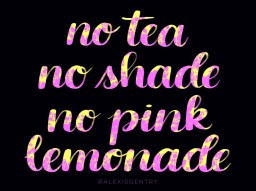 No Tea No Shade No Pink Lemonade