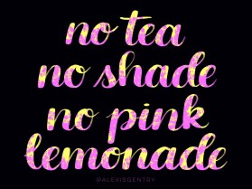 No Tea No Shade No Pink Lemonade