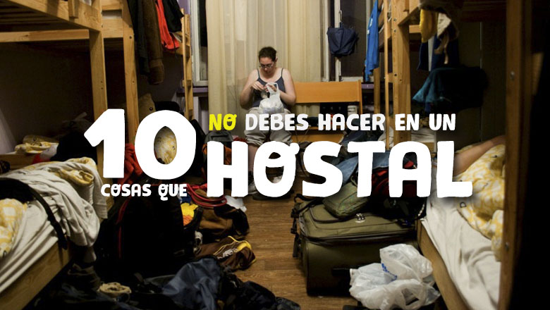 10 cosas que no debes hacer en un hostal