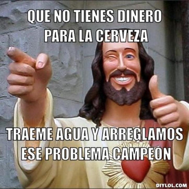resized_jesus-says-meme-generator-que-no-tienes-dinero-para-la-cerveza-traeme-agua-y-arreglamos-ese-problema-campeon-597266