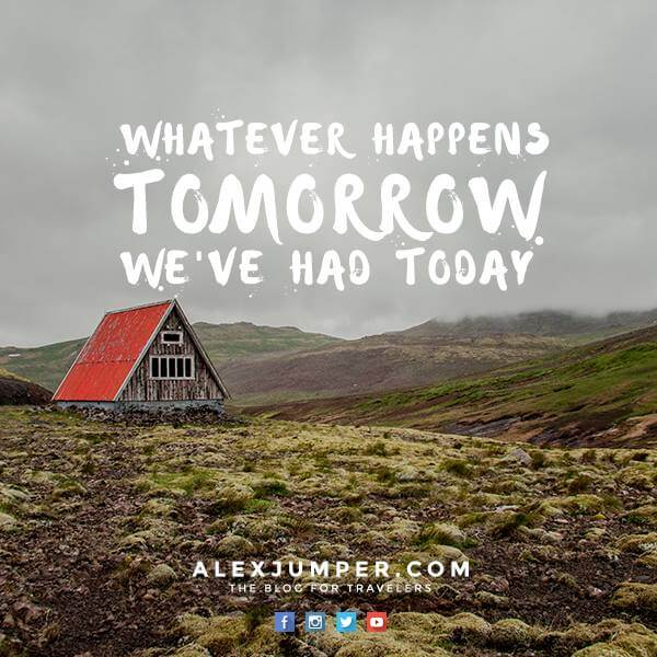 whatever happens tomorrow we have had today alexjumper-frases-de-viajero