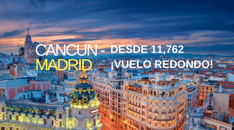 Cancun – Madrid Desde $11,762 pesos ¡Redondo!