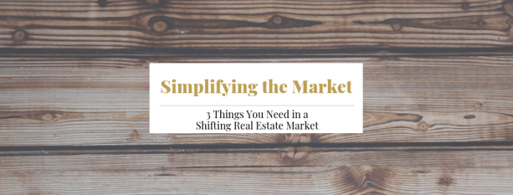 3 Things You Need in a Shifting Real Estate Market