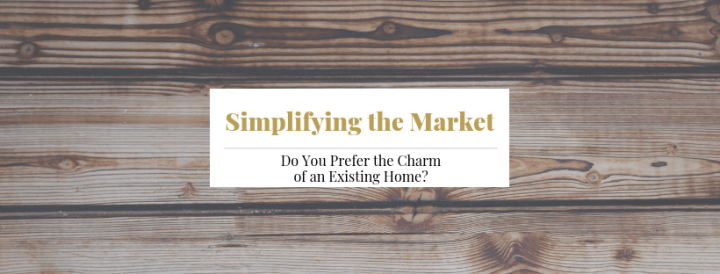 Do You Prefer the Charm of an Existing Home?