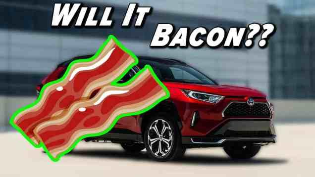 Will It Bacon?  RAV4 Prime Edition